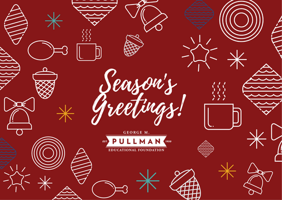 Happy Holidays From the George M. Pullman Educational Foundation